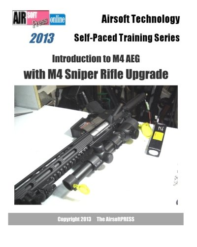 2013 Airsoft Technology Self-Paced Training Series Introduction to M4 AEG with M4 Sniper Rifle Upgrade