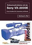 Professionell Drehen mit der Sony VX-2000.Praxishandbuch für Anwendung und Einsatz