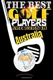 (Golf Journal) The best golf players are born In Australia: Best Birthday Golf Funny Notebook for Golf Players Gift for vw golf,swing usga rules ... golf fun to take notes (6x9) 120p