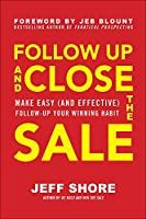 Follow Up and Close the Sale: Make Easy and Effective Follow-up Your Winning Habit