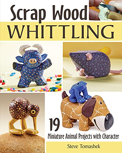 Scrap Wood Whittling: 19 Miniature Animal Projects with Character (Fox Chapel Publishing) Small  Charming  Easy Woodcarvings for a Pig  Horse  Dinosaur  Cat  Dog  and More  with Full-Size Patterns