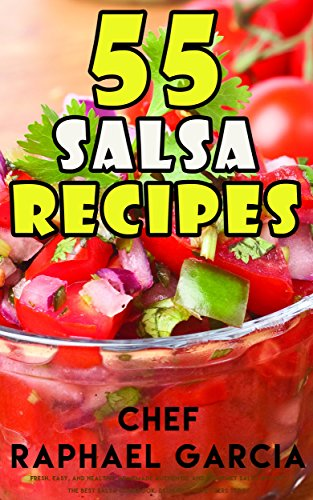 55 Salsa Recipes: Fresh, Easy, and Healthy. Homemade Authentic and Gourmet Salsa Recipes. The Best Salsa Cookbook. Delicious Appetizers Series. (English Edition)
