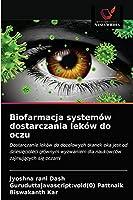 Biofarmacja systemów dostarczania leków do oczu: Dostarczanie leków do docelowych tkanek oka jest od dziesięcioleci głównym wyzwaniem dla naukowców zajmujących się oczami