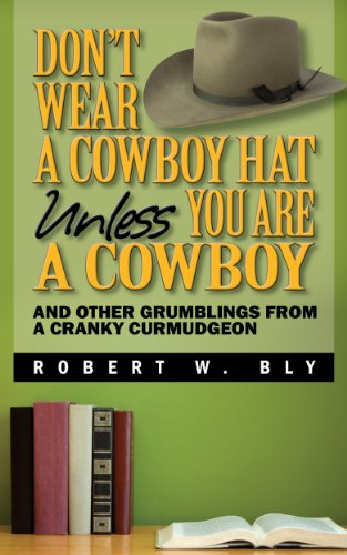 Don't Wear a Cowboy Hat Unless You are a Cowboy - And Other Grumblings from a Cranky Curmudgeon