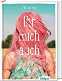 Ihr mich auch: Eine wunderbare und ganz besondere Freundschaftsgeschichte - Jugendbuch Bestseller für Mädchen ab 12 Jahre