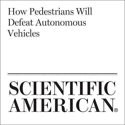 How Pedestrians Will Defeat Autonomous Vehicles audiobook cover art