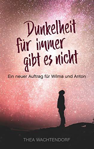 Dunkelheit für immer gibt es nicht: Ein neuer Auftrag für Wilma und Anton