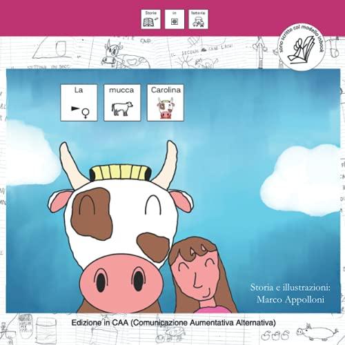 LA MUCCA CAROLINA: Edizione in CAA (Comunicazione Alternativa Aumentativa) secondo il modello in-book