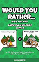 Would You Rather Book for Kids: Camping & Wildlife Edition - Fun, Silly, Challenging and Thought-Provoking Questions for Kids, Teens and the Whole Family