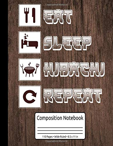 Eat Sleep Hibachi Grill Repeat Hibachi Composition Notebook 110 Pages Wide Ruled 8.5 x 11 in: Hibachi Grill Journal