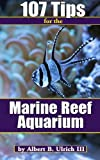 107 Tips for the Marine Reef Aquarium by Albert B Ulrich III (2015-06-06)