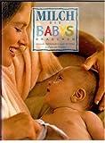 Milch, die Babys brauchen. Gesunde Milchernährung an der Brust und aus der Flasche.