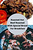 Roasted Hot Beef Roasted With Special Bread For Breakfast: Simple And Basic Recipe For Beginner