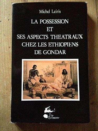 La Possession et ses aspects théâtraux chez les Éthiopiens de Gondar Précédé de La Croyance aux génies Zâr en Éthiopie du Nord (Les Hommes et leurs signes)
