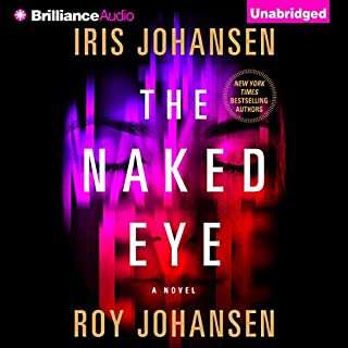 The Naked Eye     A Novel              By:                                                                                                                                 Iris Johansen,                                                                                        Roy Johansen                               Narrated by:                                                                                                                                 Elisabeth Rodgers                      Length: 10 hrs and 22 mins     523 ratings     Overall 4.5
