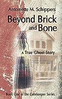 Beyond Brick and Bone: A True Ghost Story (Gatekeeper)