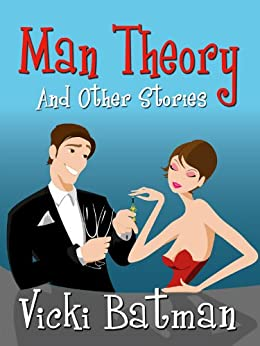 Man Theory...and Other Stories  - three romantic comedy short  stories: Three hilarious short fiction stories (...Other Stories Book 1) by [Vicki Batman]