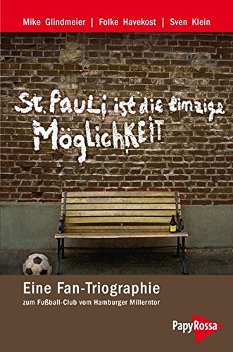 St. Pauli ist die einzige Möglichkeit: Eine Fan-Triographie zum Fußball-Club vom Hamburger Millerntor (Neue Kleine Bibliothek)