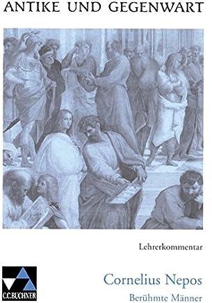 Antike und Gegenwart / Lehrerkommentar: Lateinische Texte zur Erschließung europäischer Kultur / zu Nepos, Berühmte Männer