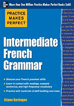 Practice Makes Perfect: Intermediate French Grammar: With 145 Exercises (Practice Makes Perfect Series) by [Eliane Kurbegov]