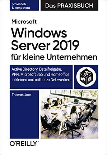 Microsoft Windows Server 2019 für kleine Unternehmen – Das Praxisbuch: Active Directory, Dateifreigabe, VPN, Microsoft 365 und Homeoffice in kleinen und mittleren Netzwerken