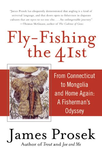 Fly-Fishing the 41st: From Connecticut to Mongolia and Home Again: A Fisherman's Odyssey