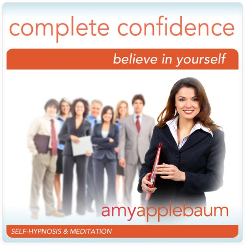 Create Complete Confidence (Self-Hypnosis & Meditation) audiobook cover art