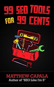 99 SEO Tools for 99 Cents by [Matthew Capala, Joseph McKeating]