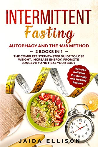 Intermittent Fasting: Autophagy and The 16/8 Method - 2 Books in 1 - The Complete Step-by-Step Guide to Lose Weight, Increase Energy, Promote Longevity and Heal Your Body