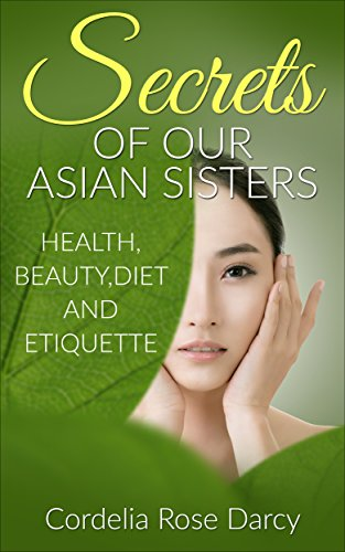 Secrets of Our Asian Sisters: Health,Beauty,Diet and Etiquette (English Edition)