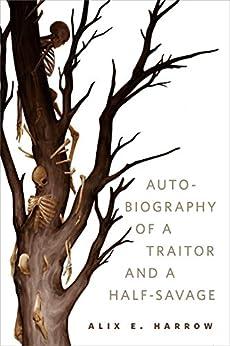 The Autobiography of a Traitor and a Half-Savage: A Tor.com Original by [Alix E. Harrow]