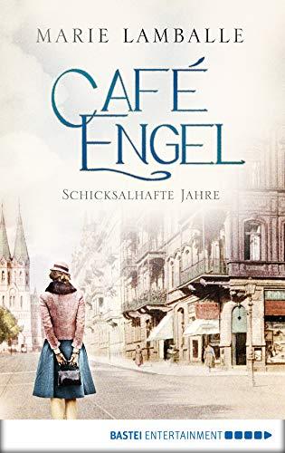 Café Engel: Schicksalhafte Jahre. Roman (Café-Engel-Saga 2)