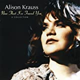 "album cover: Alison Krauss ""Now That I've Found You"""