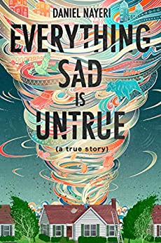 Everything Sad Is Untrue: (a true story) by [Daniel Nayeri]