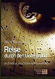 Reise durch den Untergrund der Städte: Architektur, Geschichte und Konstrukt