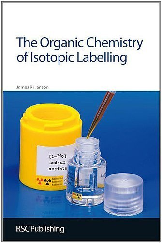 The Organic Chemistry of Isotopic Labelling: RSC by James R Hanson (2011-01-24)