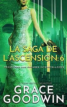 La Saga de l'Ascension: 6 (Programme des Épouses Interstellaires: La Saga de l'Ascension) par [Grace Goodwin]