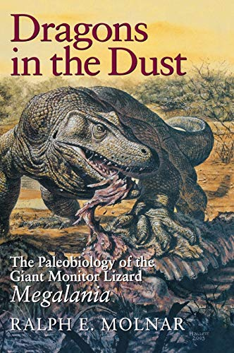 Dragons in the Dust: The Paleobiology of the Giant Monitor Lizard Megalania (Life of the Past)