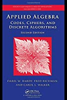Applied Algebra: Codes, Ciphers and Discrete Algorithms, Second Edition (Discrete Mathematics and Its Applications)