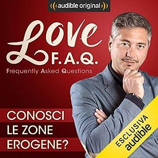 Conosci le zone erogene?     Love F.A.Q. con Marco Rossi              Di:                                                                                                                                 Marco Rossi                               Letto da:                                                                                                                                 Marco Rossi                      Durata:  13 min     7 recensioni     Totali 4,7
