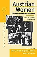 Austrian Women in the Nineteenth and Twentieth Centuries: Cross-disciplinary Perspectives (Austrian and Habsburg Studies (1))