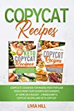 Copycat Recipes: Complete Cookbook for Making Most Popular Dishes from your Favorite Restaurants at Home On A Budget - 2 MANUSCRIPTS: Copycat Recipes and Keto Copycat