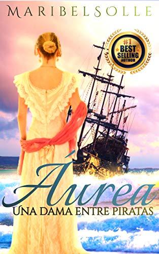 La Dama Y El Pirata: Áurea (Una dama entre piratas)