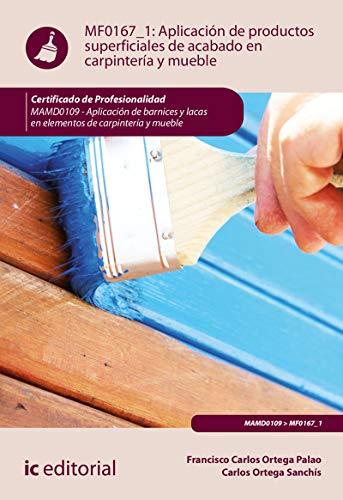 Aplicación de productos superficiales de acabado en carpintería y mueble. MAMD0109 - Aplicación de barnices y lacas en elementos de carpintería y mueble