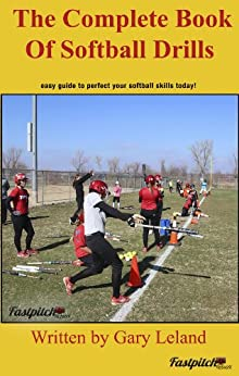 The Complete Book Of Softball Drills: easy guide to perfect your softball drills today! (Fastpitch Softball Drills) by [Gary leland]