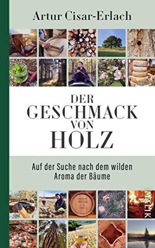 Der Geschmack von Holz - Auf der Suche nach dem wilden Aroma der Bäume (German Edition)