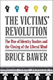 Image of The Victims' Revolution: The Rise of Identity Studies and the Closing of the Liberal Mind