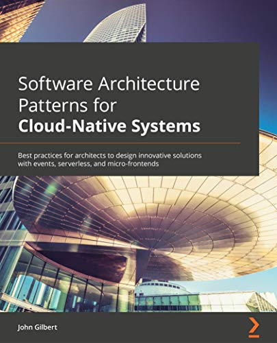 Software Architecture Patterns for Cloud-Native Systems: Best practices for architects to design innovative solutions with events, serverless, and micro-frontends (English Edition)