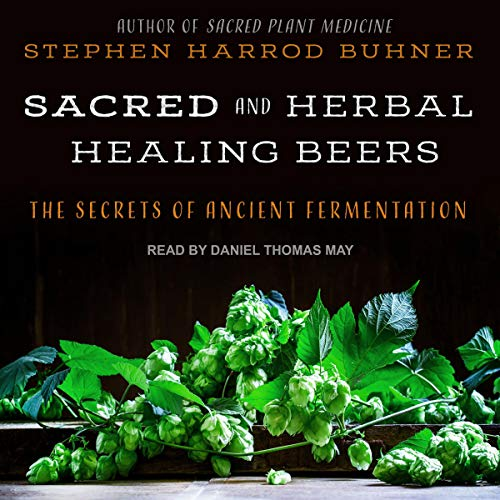 Sacred and Herbal Healing Beers Audiobook By Stephen Harrod Buhner cover art