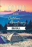 Abenteuer-Guide: Go wild. Dein Outdoor-Abenteuer wartet überall.